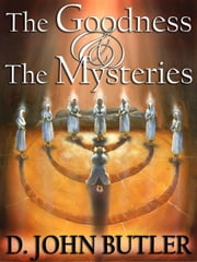 The Goodness and the Mysteries: On the Path of the Book of Mormon's Visionary Men ebook by D.J. Butler