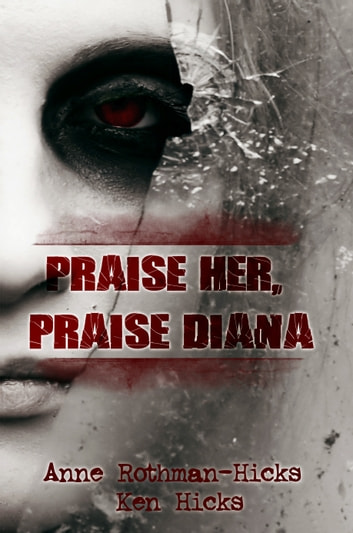 Praise Her, Praise Diana ebook by Anne Rothman-Hicks,Kenneth Hicks