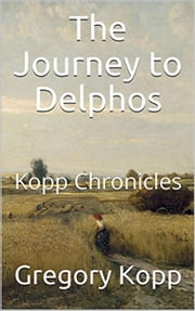 The Journey to Delphos - Kopp Chronicles, #3 ebook by Gregory Kopp
