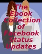 The Ebook Collection of Facebook Status Updates ebook by Melony Osterhoudt