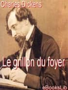 grillon du foyer, Le ebook by Charles Dickens