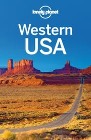Lonely Planet Western USA ebook by Lonely Planet,Amy C Balfour,Sandra Bao,Michael Benanav,Greg Benchwick,Sara Benson,Alison Bing,Carolyn McCarthy,Brendan Sainsbury