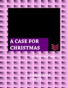 A Case for Christmas ebook by Daniel Dela Dunoo