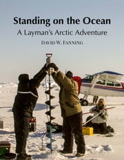 Standing on the Ocean: A Layman's Arctic Adventure ebook by David Fanning
