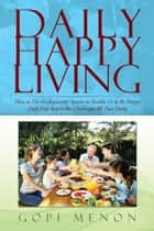 Daily Happy Living ebook by Gopi Menon