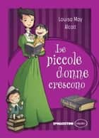 Le piccole donne crescono ebook by Louisa May Alcott