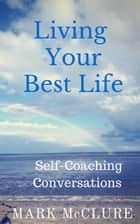 Living Your Best Life ebook by Mark McClure