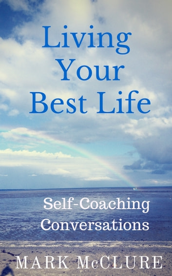 Living Your Best Life - Self-Coaching Conversations ebook by Mark McClure