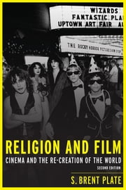 Religion and Film - Cinema and the Re-creation of the World ebook by S. Brent Plate