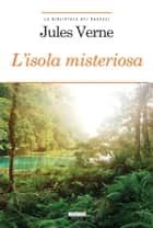 L'isola misteriosa - Ediz. integrale ebook by Jules Verne