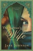 The Sultan's Wife ebook by Jane Johnson