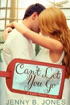 Can't Let You Go ebook by Jenny B. Jones
