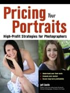 Pricing Your Portraits - High-Profit Strategies for Photographers ebook by Jeff Smith