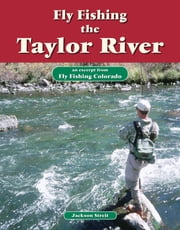 Fly Fishing the Taylor River - An Excerpt from Fly Fishing Colorado ebook by Jackson Streit