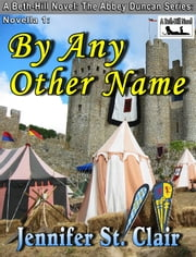 A Beth-Hill Novel: The Abby Duncan Series Novella 1: By Any Other Name ebook by Jennifer St. Clair