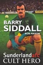 Barry Siddall: Sunderland afc Cult Hero ebook by Rob Mason