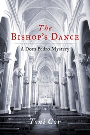 The Bishop's Dance - A Dom Pedro Mystery ebook by Toni Cor