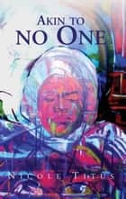 Akin To No One ebook by Nicole Titus