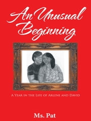 An Unusual Beginning - A Year in the Life of Arlene and David ebook by Ms. Pat