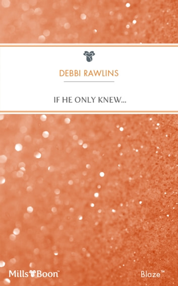 If He Only Knew... ebook by Debbi Rawlins