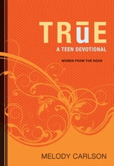True (Words From the Rock) - A Teen Devotional ebook by Melody Carlson