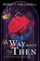 A Way Back to Then ebook by Robert Halliwell
