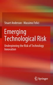 Emerging Technological Risk - Underpinning the Risk of Technology Innovation ebook by Stuart Anderson,Massimo Felici