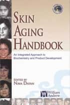 Skin Aging Handbook - An Integrated Approach to Biochemistry and Product Development eBook by Nava Dayan