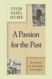 A Passion for the Past - The Odyssey of a Transatlantic Archaeologist ebook by Ivor Noël Hume