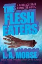 The Flesh Eaters ebook by L. A. Morse