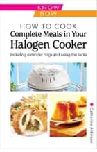 Home Economy Complete Meals in your Halogen eBook by Catherine Atkinson