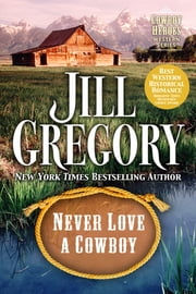 Never Love A Cowboy ebook by Jill Gregory