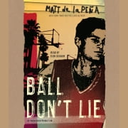 Ball Don't Lie audiobook by Matt de la Peña