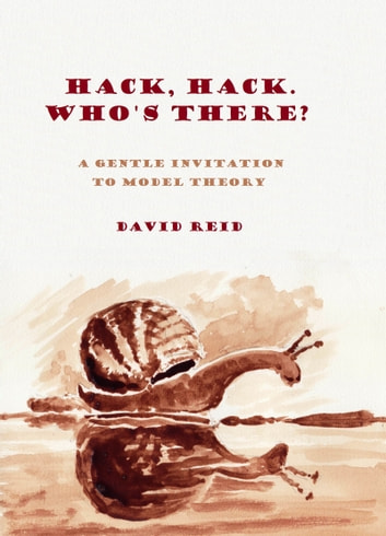 Hack, Hack, Who's There? A Gentle Introduction to Model Theory ebook by David Reid