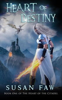 Heart Of Destiny - Book One of the Heart of the Citadel ebook by Susan Faw
