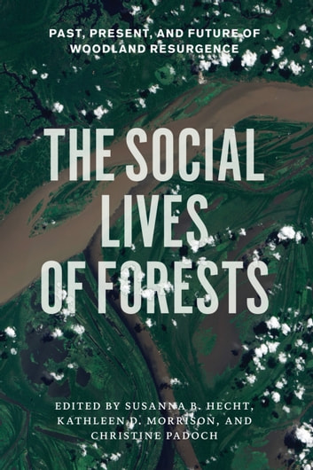 The Social Lives of Forests - Past, Present, and Future of Woodland Resurgence ebook by
