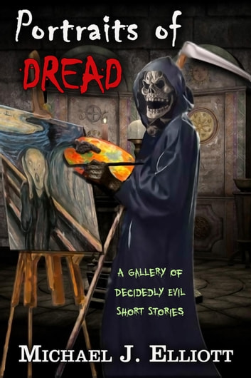 Portraits Of Dread ebook by Michael J. Elliott
