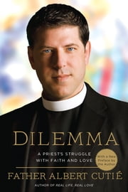 Dilemma - A Priest's Struggle with Faith and Love ebook by Albert Cutie