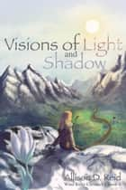 Visions of Light and Shadow - Wind Rider Chronicles, #4 ebook by Allison D. Reid