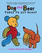 Dog and Bear: Three to Get Ready ebook by Laura Vaccaro Seeger, Laura Vaccaro Seeger