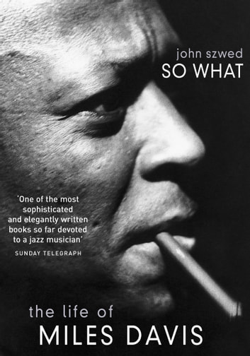 So What - The Life of Miles Davis 電子書 by John Szwed