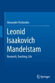 Leonid Isaakovich Mandelstam - Research, Teaching, Life ebook by Alexander Pechenkin