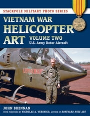 Vietnam War Helicopter Art - Vol. 2, U.S. Army Rotor Aircraft ebook by John Brennan