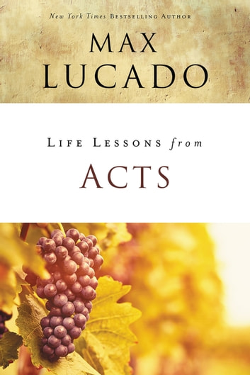 Life Lessons from Acts - Christ's Church in the World ebook by Max Lucado