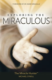 Exploring the Miraculous ebook by Michael O'Neill