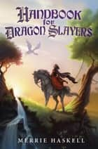 Handbook for Dragon Slayers ebook by Merrie Haskell