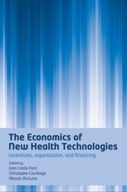 The Economics of New Health Technologies - Incentives, organization, and financing ebook by