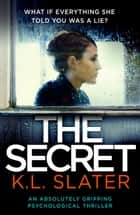 The Secret - An absolutely gripping psychological thriller 電子書 by K.L. Slater