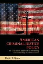 American Criminal Justice Policy ebook by Daniel P. Mears