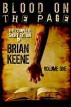 Blood on the Page: The Complete Short Fiction of Brian Keene, Volume 1 ekitaplar by Brian Keene